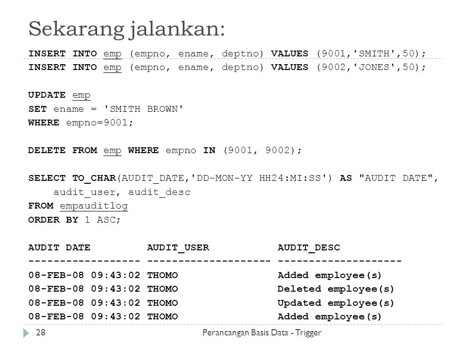 Sekarang jalankan: INSERT INTO emp (empno, ename, deptno) VALUES (9001, SMITH ,50); INSERT INTO emp (empno, ename, deptno) VALUES (9002, JONES ,50);