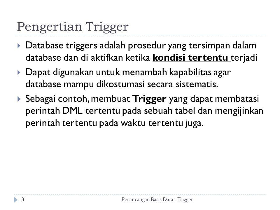 Pengertian Trigger Database triggers adalah prosedur yang tersimpan dalam database dan di aktifkan ketika kondisi tertentu terjadi.