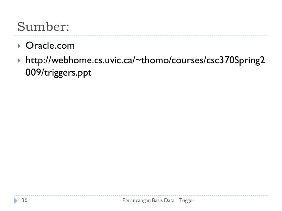 Sumber: Oracle.com. http://webhome.cs.uvic.ca/~thomo/courses/csc370Spring2 009/triggers.ppt.