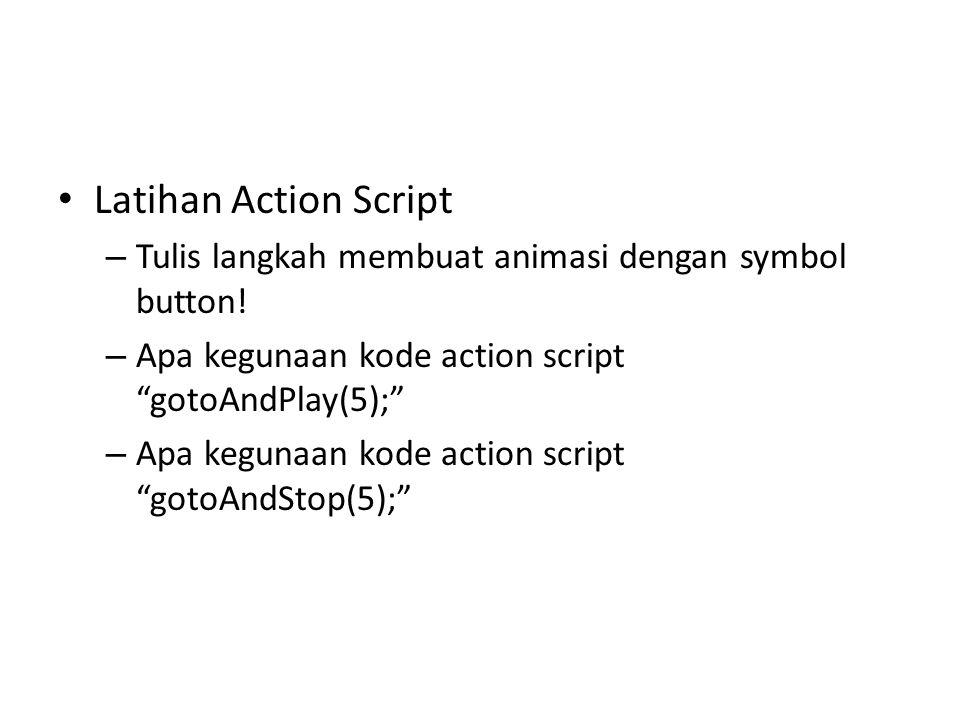 Latihan Action Script Tulis langkah membuat animasi dengan symbol button! Apa kegunaan kode action script gotoAndPlay(5);
