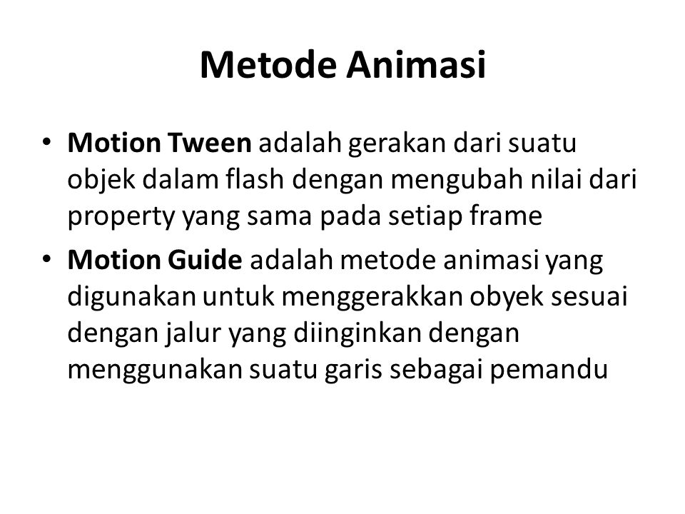 Metode Animasi Motion Tween adalah gerakan dari suatu objek dalam flash dengan mengubah nilai dari property yang sama pada setiap frame.
