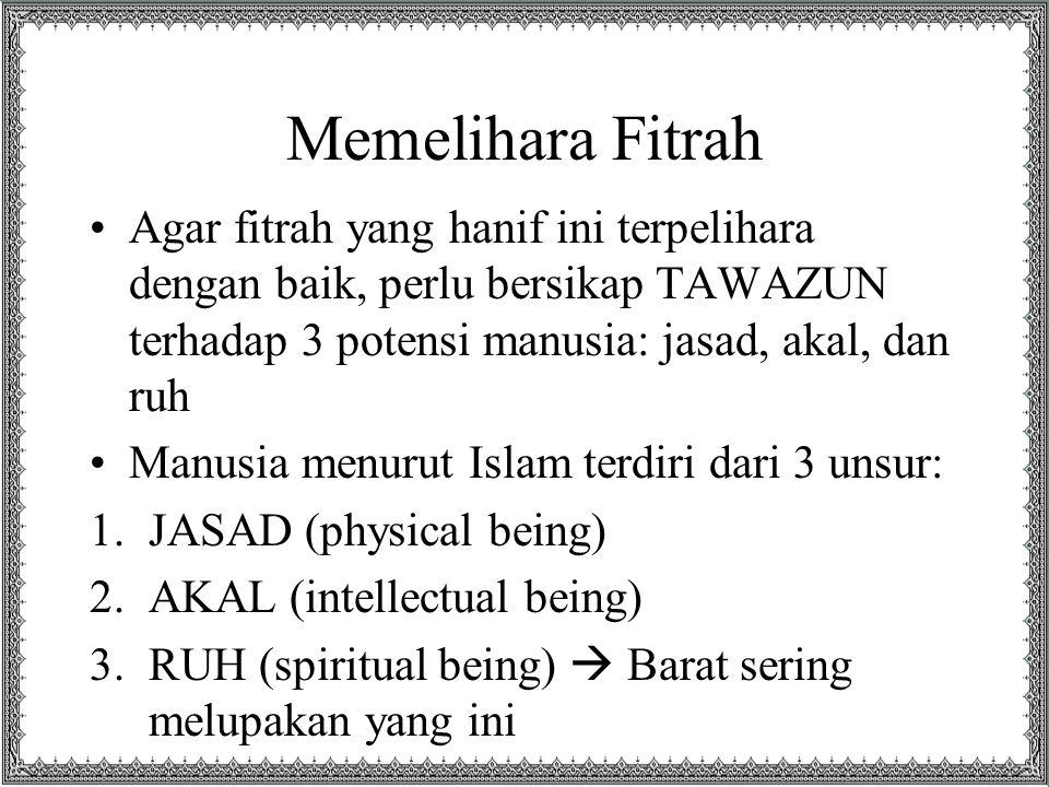 Memelihara Fitrah Agar fitrah yang hanif ini terpelihara dengan baik, perlu bersikap TAWAZUN terhadap 3 potensi manusia: jasad, akal, dan ruh.