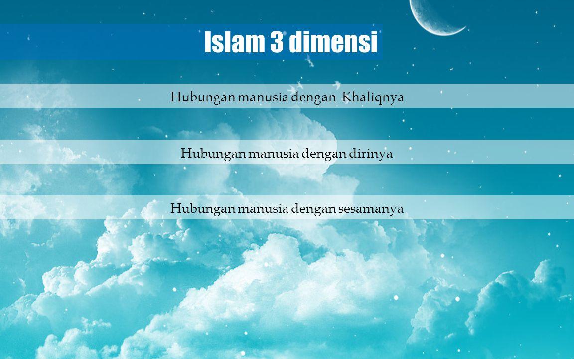 Islam 3 dimensi Hubungan manusia dengan Khaliqnya