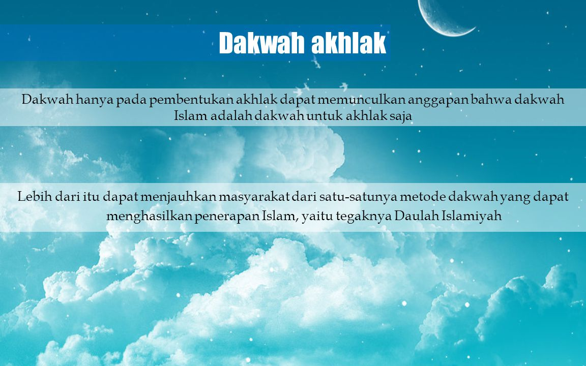 Dakwah akhlak Dakwah hanya pada pembentukan akhlak dapat memunculkan anggapan bahwa dakwah Islam adalah dakwah untuk akhlak saja.