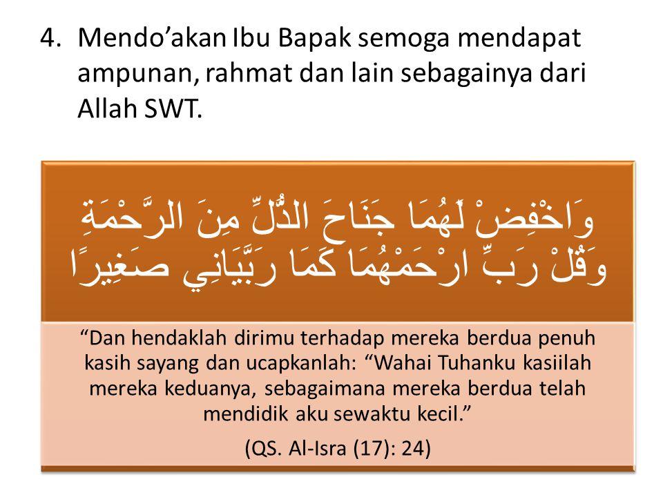 Mendo'akan Ibu Bapak semoga mendapat ampunan, rahmat dan lain sebagainya dari Allah SWT.
