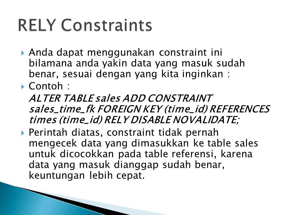RELY Constraints Anda dapat menggunakan constraint ini bilamana anda yakin data yang masuk sudah benar, sesuai dengan yang kita inginkan :