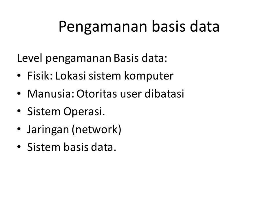 Pengamanan basis data Level pengamanan Basis data: