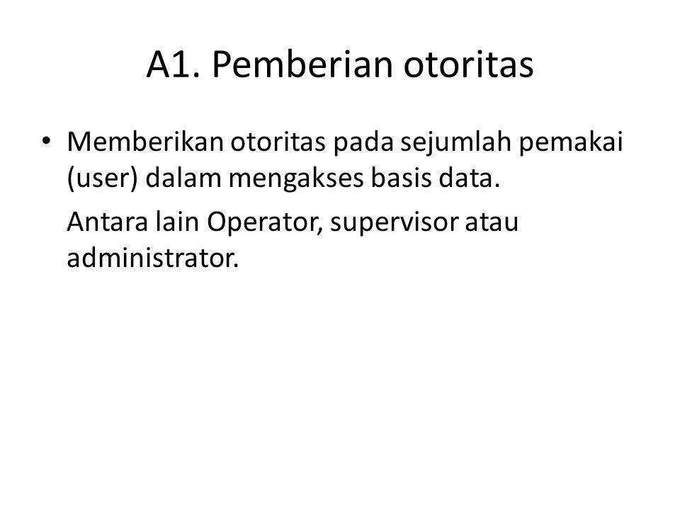 A1. Pemberian otoritas Memberikan otoritas pada sejumlah pemakai (user) dalam mengakses basis data.