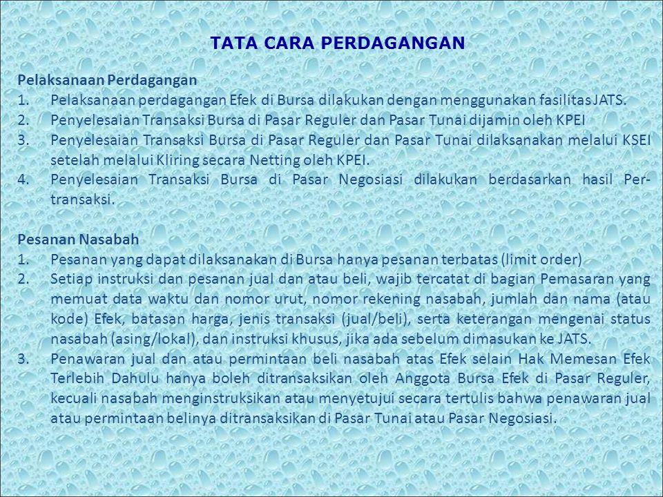 TATA CARA PERDAGANGAN Pelaksanaan Perdagangan. Pelaksanaan perdagangan Efek di Bursa dilakukan dengan menggunakan fasilitas JATS.