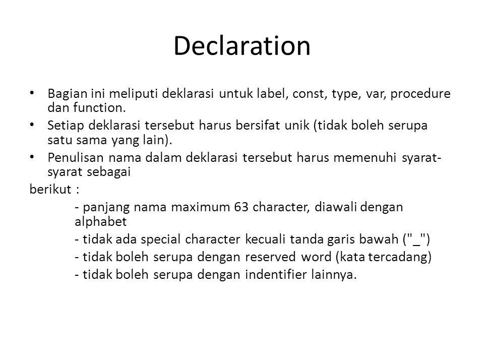 Declaration Bagian ini meliputi deklarasi untuk label, const, type, var, procedure dan function.