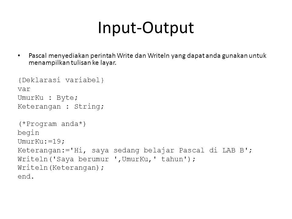 Input-Output Pascal menyediakan perintah Write dan Writeln yang dapat anda gunakan untuk menampilkan tulisan ke layar.