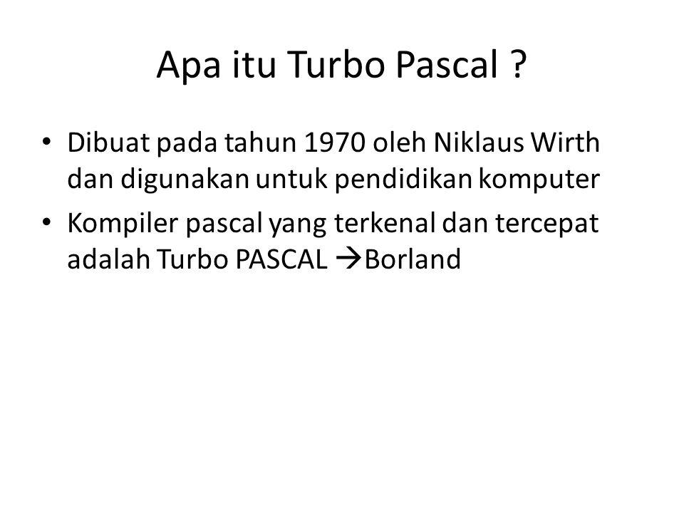 Apa itu Turbo Pascal Dibuat pada tahun 1970 oleh Niklaus Wirth dan digunakan untuk pendidikan komputer.
