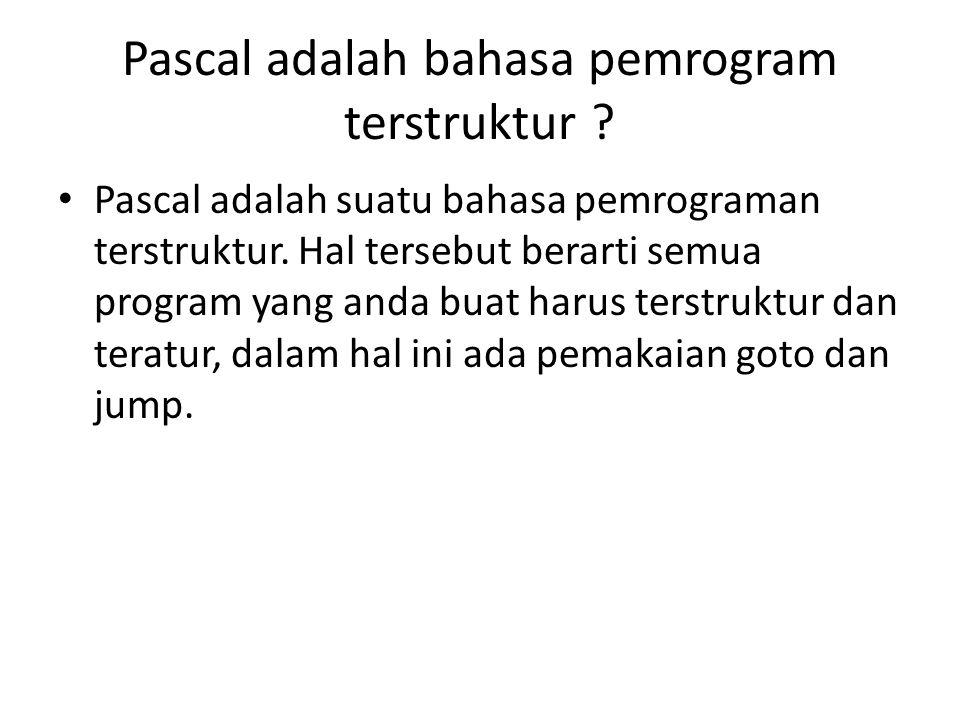 Pascal adalah bahasa pemrogram terstruktur