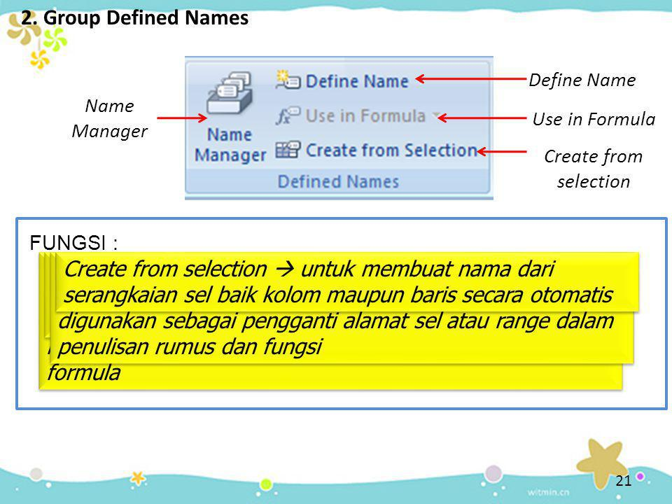 2. Group Defined Names Define Name. Name Manager. Use in Formula. Create from selection. FUNGSI :