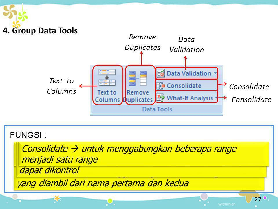 4. Group Data Tools Remove Duplicates. Data Validation. Text to Columns. Consolidate. Consolidate.