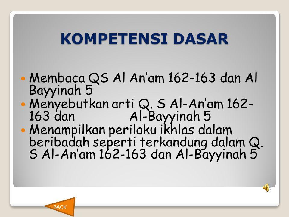 KOMPETENSI DASAR Membaca QS Al An'am 162-163 dan Al Bayyinah 5