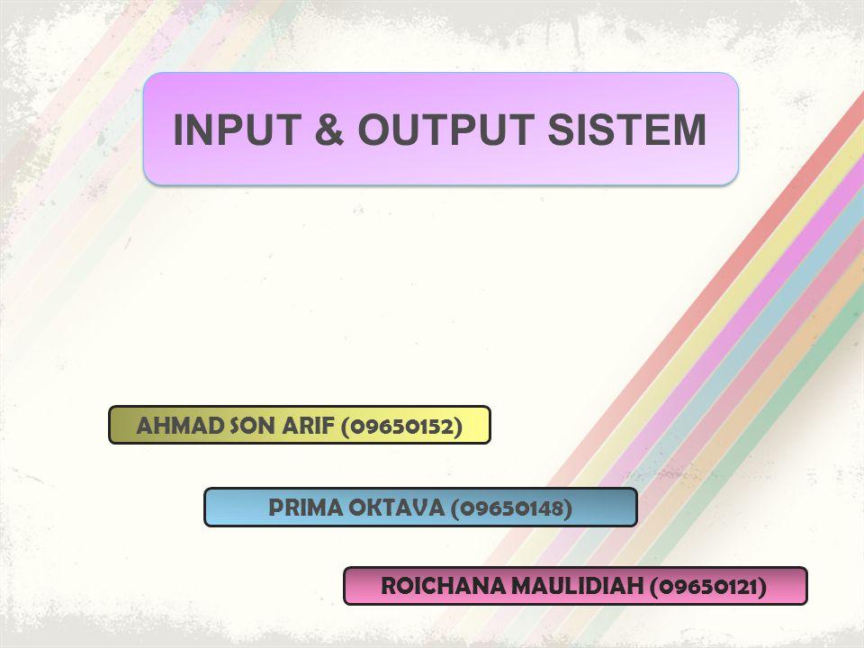 INPUT & OUTPUT SISTEM AHMAD SON ARIF (09650152)