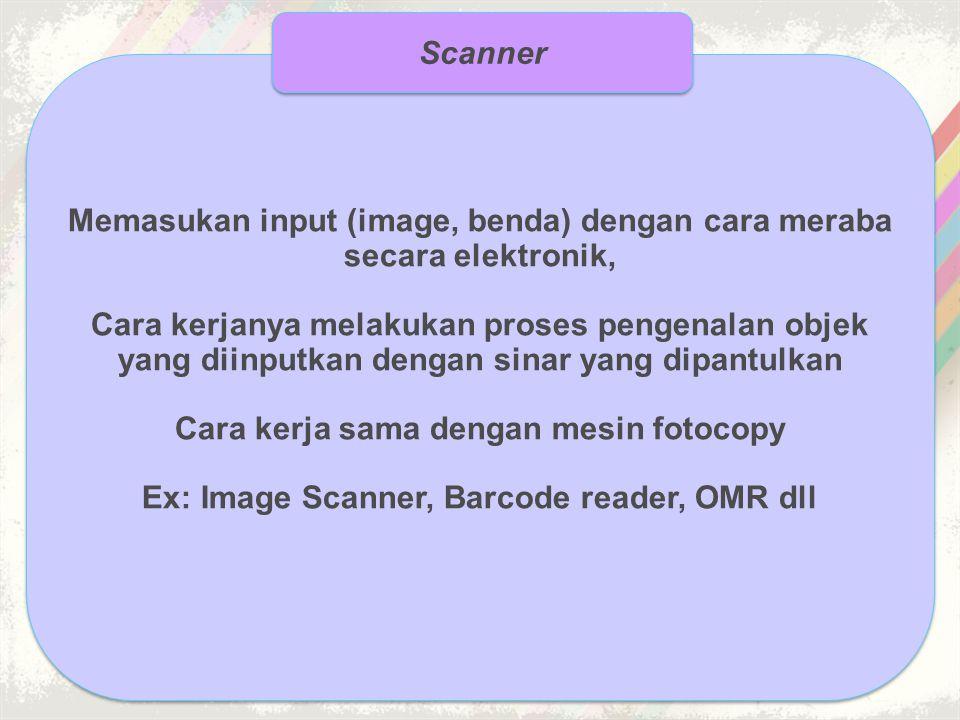 Memasukan input (image, benda) dengan cara meraba secara elektronik,