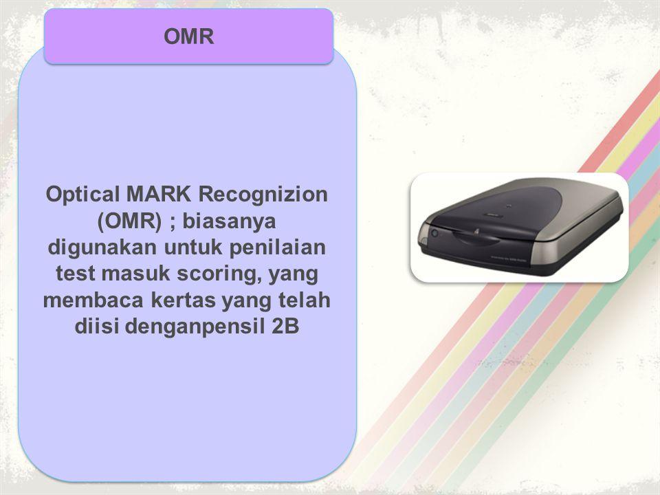 OMR Optical MARK Recognizion (OMR) ; biasanya digunakan untuk penilaian test masuk scoring, yang membaca kertas yang telah diisi denganpensil 2B.