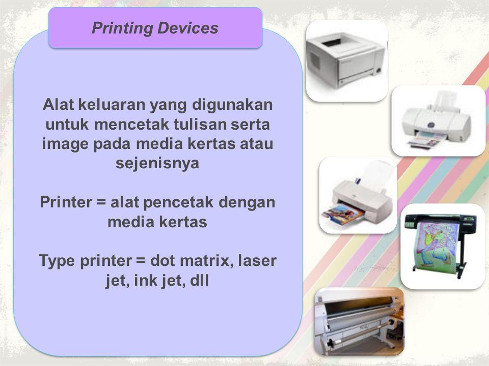 Printer = alat pencetak dengan media kertas