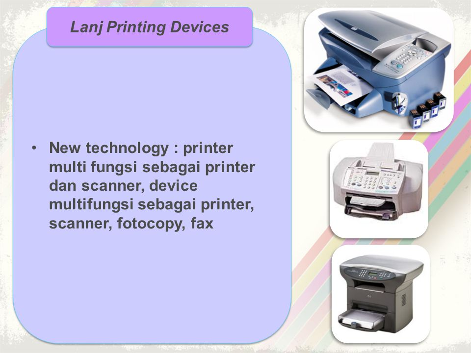 Lanj Printing Devices New technology : printer multi fungsi sebagai printer dan scanner, device multifungsi sebagai printer, scanner, fotocopy, fax.
