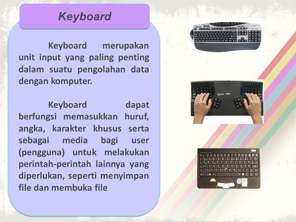 Keyboard Keyboard merupakan unit input yang paling penting dalam suatu pengolahan data dengan komputer.