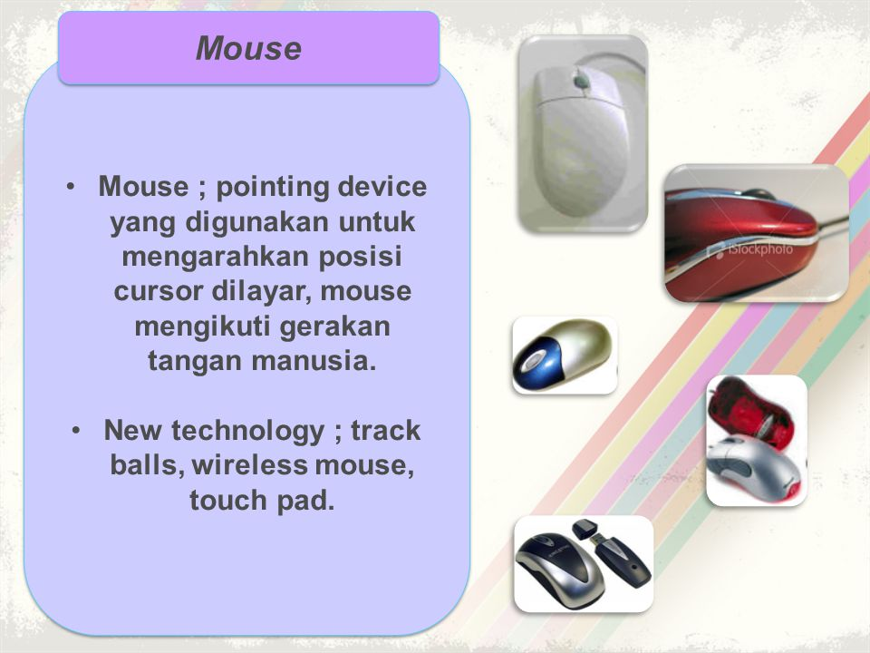 New technology ; track balls, wireless mouse, touch pad.