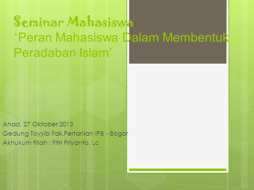Seminar Mahasiswa 'Peran Mahasiswa Dalam Membentuk Peradaban Islam'