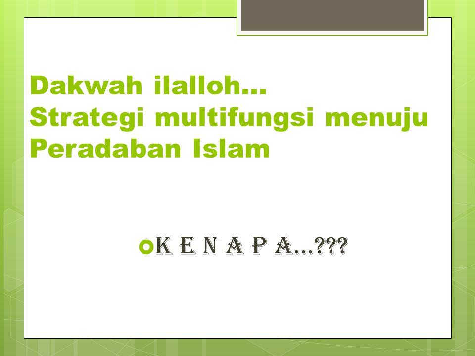 Dakwah ilalloh... Strategi multifungsi menuju Peradaban Islam