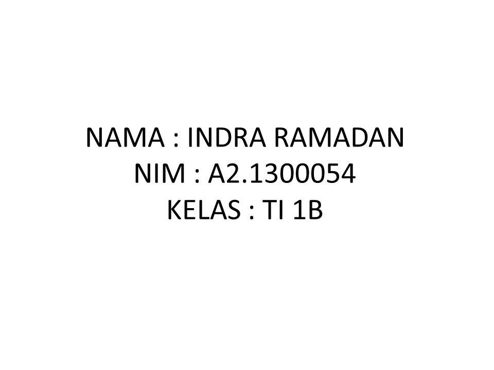 NAMA : INDRA RAMADAN NIM : A2.1300054 KELAS : TI 1B