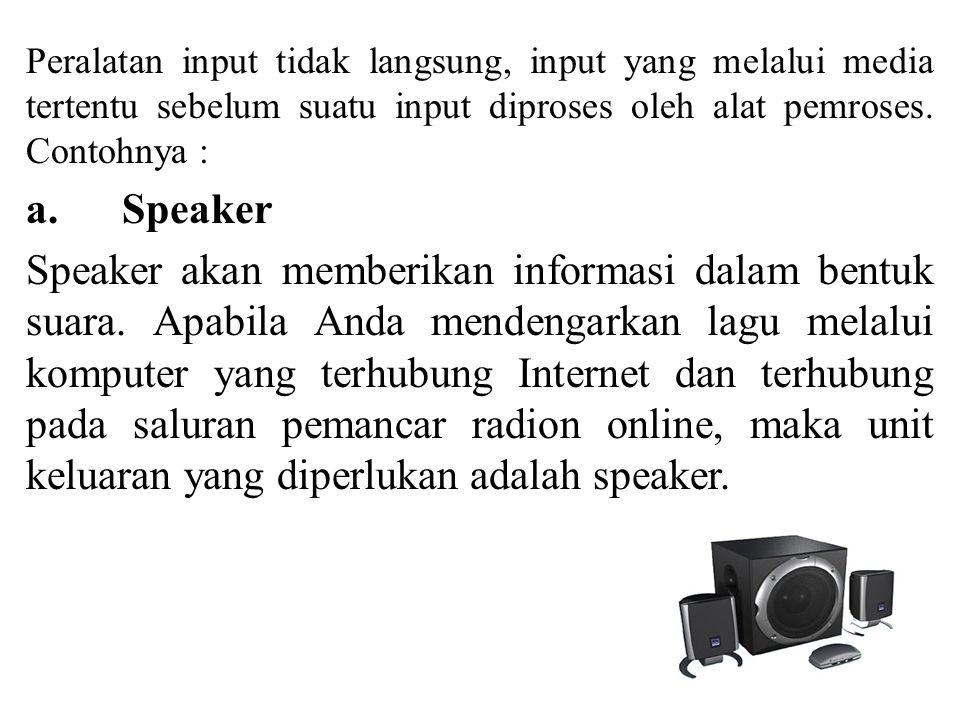 Peralatan input tidak langsung, input yang melalui media tertentu sebelum suatu input diproses oleh alat pemroses. Contohnya :