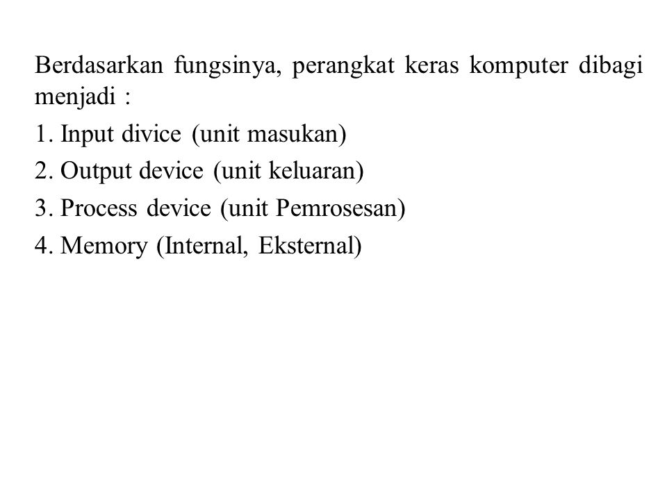 Berdasarkan fungsinya, perangkat keras komputer dibagi menjadi : 1