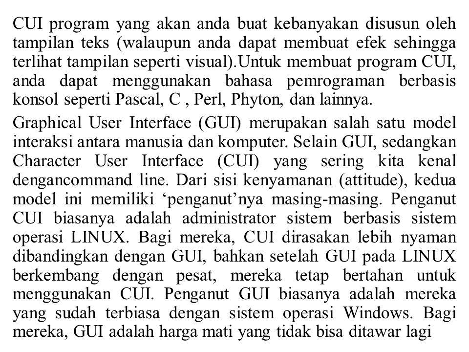 CUI program yang akan anda buat kebanyakan disusun oleh tampilan teks (walaupun anda dapat membuat efek sehingga terlihat tampilan seperti visual).Untuk membuat program CUI, anda dapat menggunakan bahasa pemrograman berbasis konsol seperti Pascal, C , Perl, Phyton, dan lainnya.