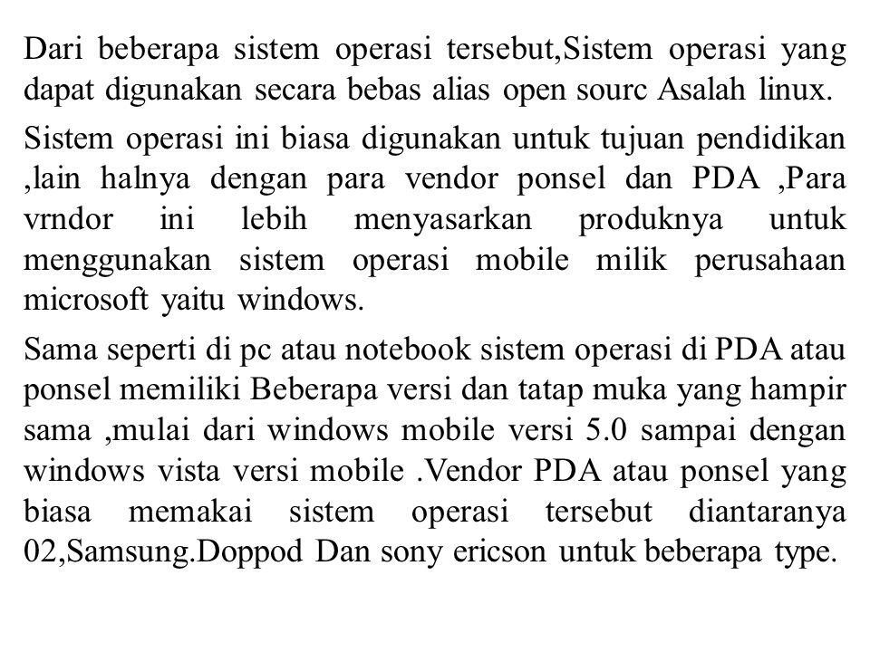 Dari beberapa sistem operasi tersebut,Sistem operasi yang dapat digunakan secara bebas alias open sourc Asalah linux.