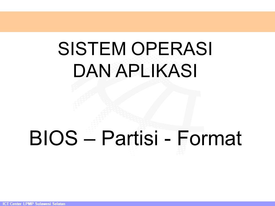 BIOS – Partisi - Format SISTEM OPERASI DAN APLIKASI