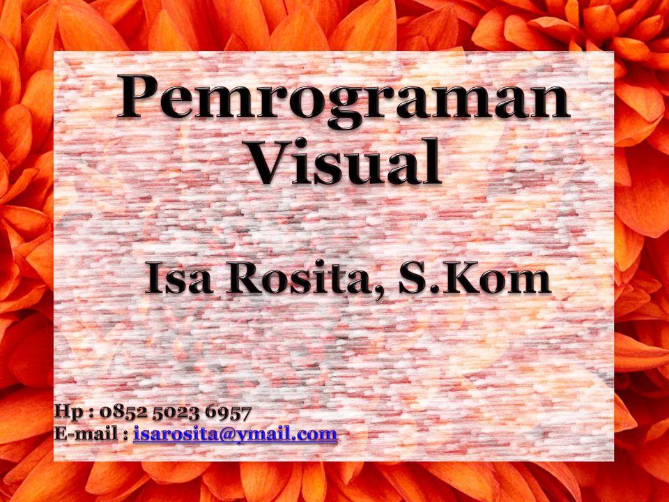 Pemrograman Visual Isa Rosita, S.Kom Hp : 0852 5023 6957