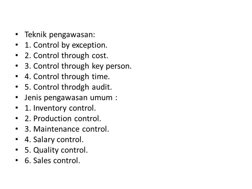 Teknik pengawasan: 1. Control by exception. 2. Control through cost. 3. Control through key person.
