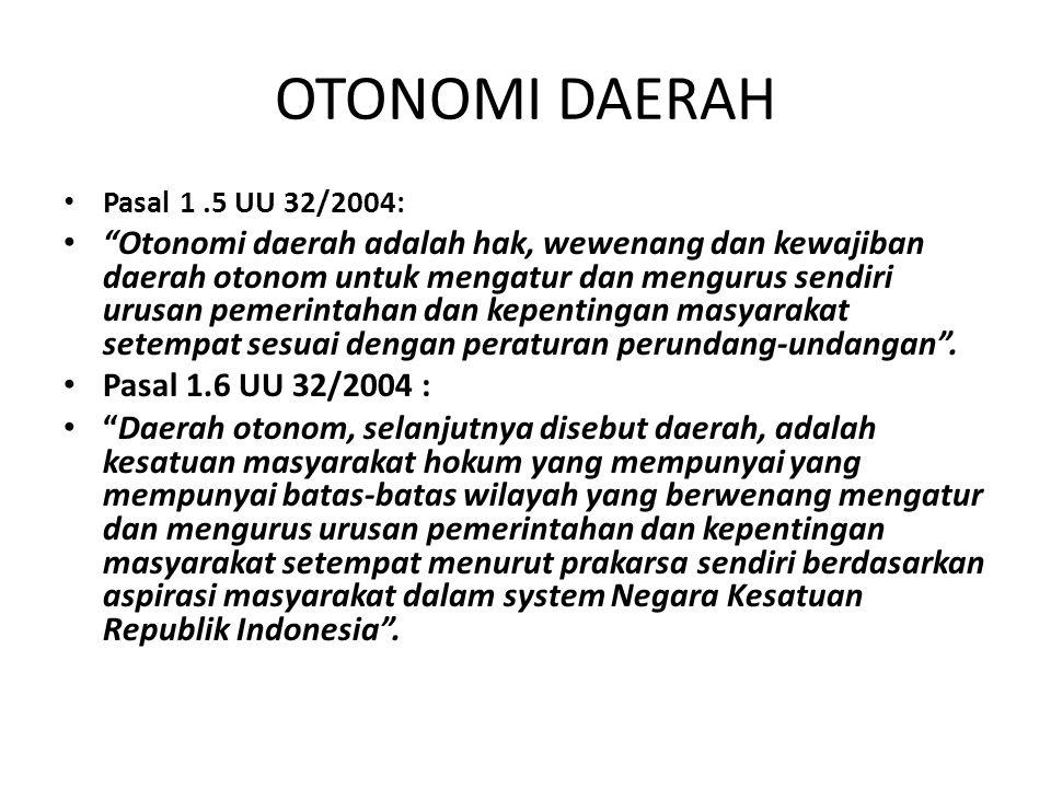 OTONOMI DAERAH Pasal 1 .5 UU 32/2004: