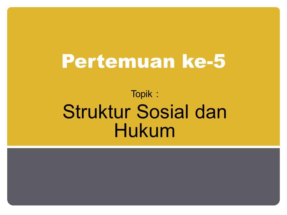 Topik : Struktur Sosial dan Hukum