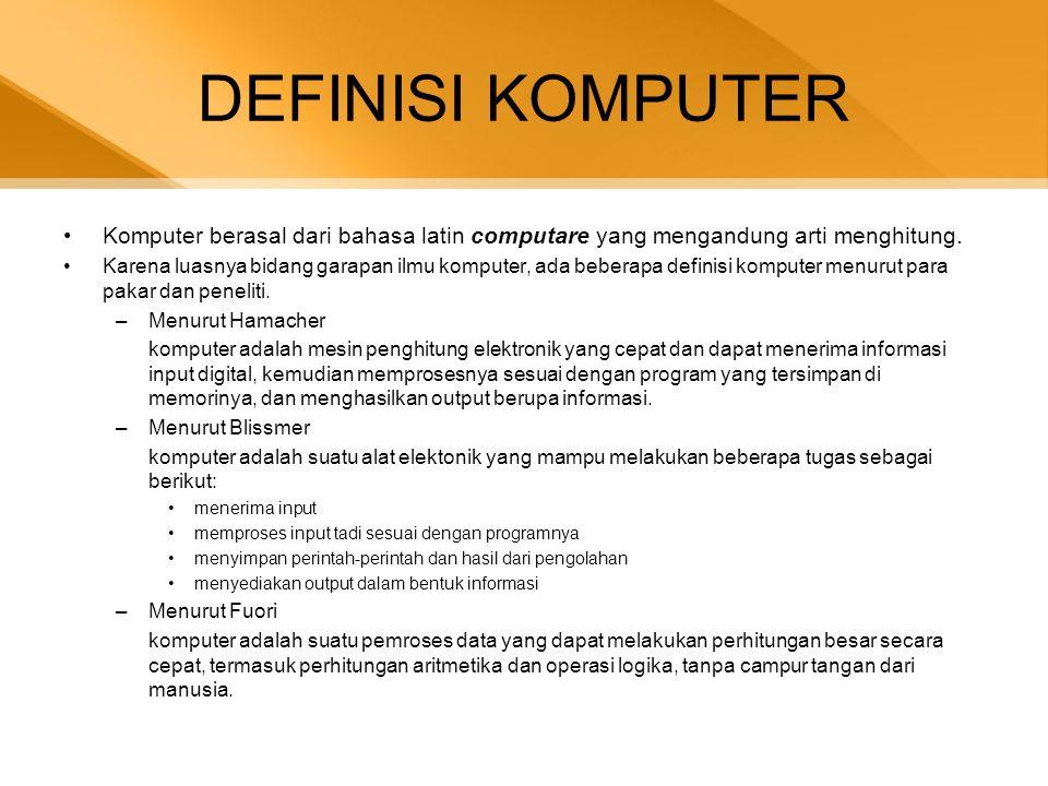 DEFINISI KOMPUTER Komputer berasal dari bahasa latin computare yang mengandung arti menghitung.
