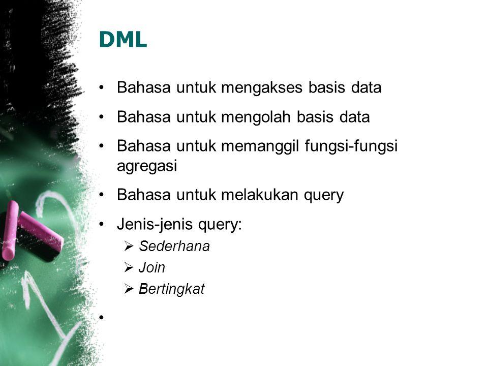DML Bahasa untuk mengakses basis data Bahasa untuk mengolah basis data