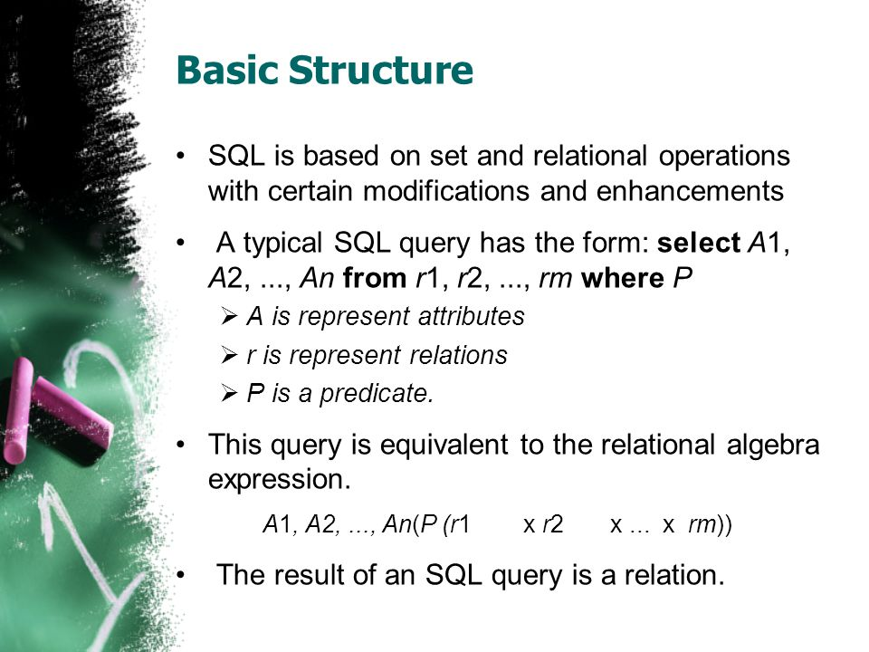 Basic Structure SQL is based on set and relational operations with certain modifications and enhancements.