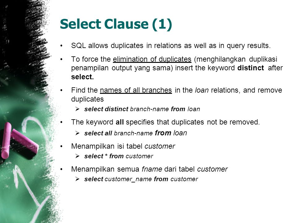 Select Clause (1) SQL allows duplicates in relations as well as in query results.
