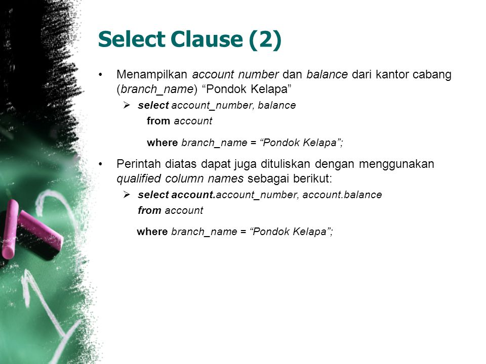 Select Clause (2) Menampilkan account number dan balance dari kantor cabang (branch_name) Pondok Kelapa