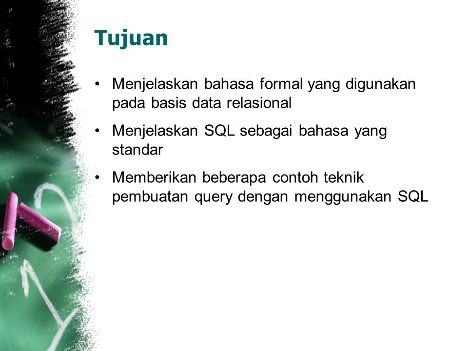 Tujuan Menjelaskan bahasa formal yang digunakan pada basis data relasional. Menjelaskan SQL sebagai bahasa yang standar.