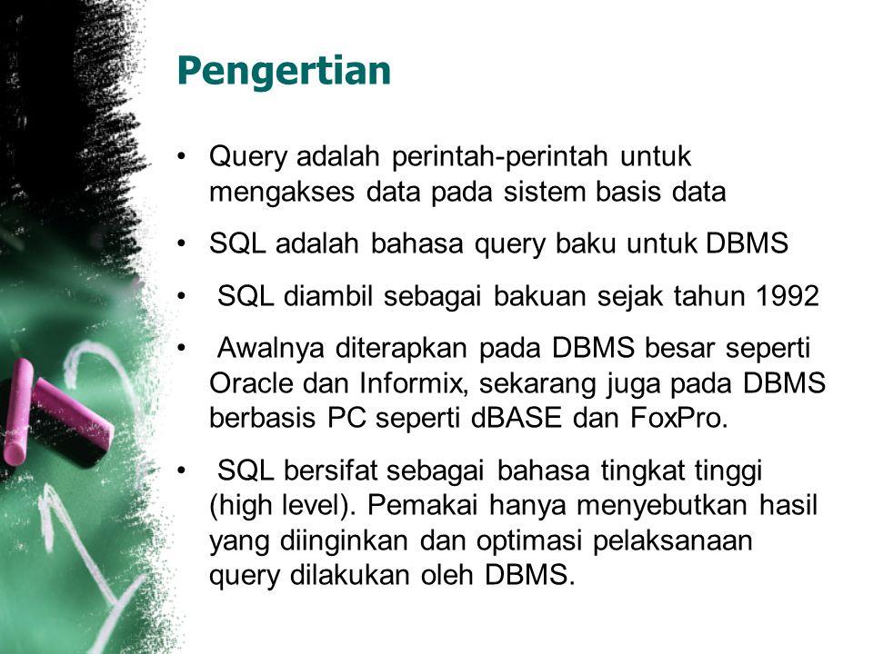 Pengertian Query adalah perintah-perintah untuk mengakses data pada sistem basis data. SQL adalah bahasa query baku untuk DBMS.