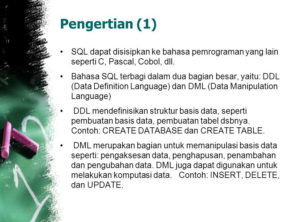 Pengertian (1) SQL dapat disisipkan ke bahasa pemrograman yang lain seperti C, Pascal, Cobol, dll.
