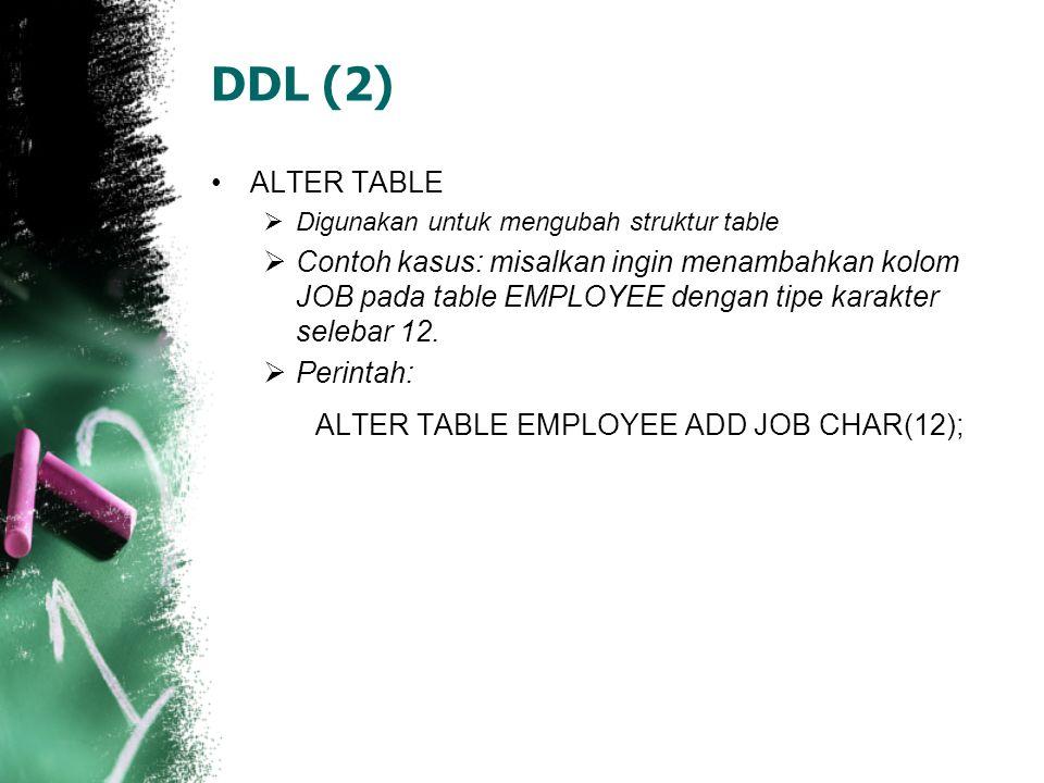 DDL (2) ALTER TABLE. Digunakan untuk mengubah struktur table.