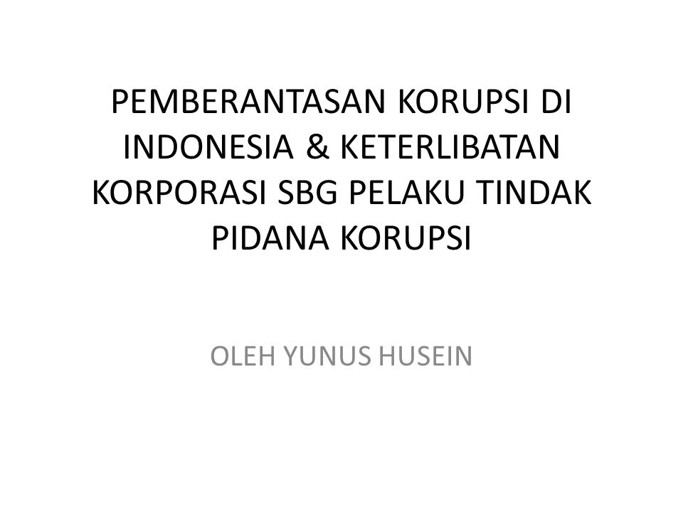 PEMBERANTASAN KORUPSI DI INDONESIA & KETERLIBATAN KORPORASI SBG PELAKU TINDAK PIDANA KORUPSI