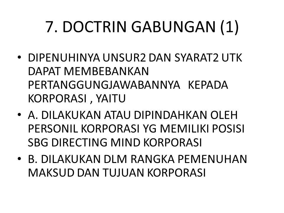 7. DOCTRIN GABUNGAN (1) DIPENUHINYA UNSUR2 DAN SYARAT2 UTK DAPAT MEMBEBANKAN PERTANGGUNGJAWABANNYA KEPADA KORPORASI , YAITU.
